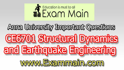 CE6701 Structural Dynamics and Earthquake Engineering | Important  Questions | Question bank | Syllabus | Model and Previous Question papers | Download PDF
