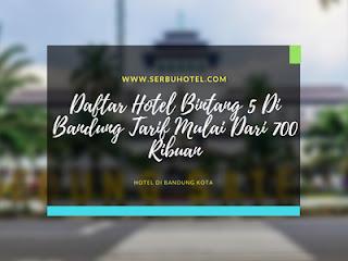 Daftar Hotel Bintang 5 Di Bandung Tarif Mulai Dari 700 Ribuan