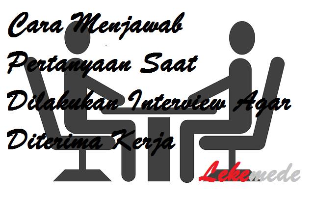Cara Menjawab Pertanyaan Saat Interview Kerja