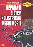 Judul : REPARASI SISTEM KELISTRIKAN MOBIL Pengarang : Drs. Daryanto  Penerbit : Bumi Aksara