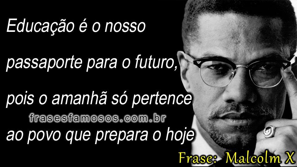 Amado Educação é o Nosso Passaporte para o Futuro - Frases de Malcolm X  CT55