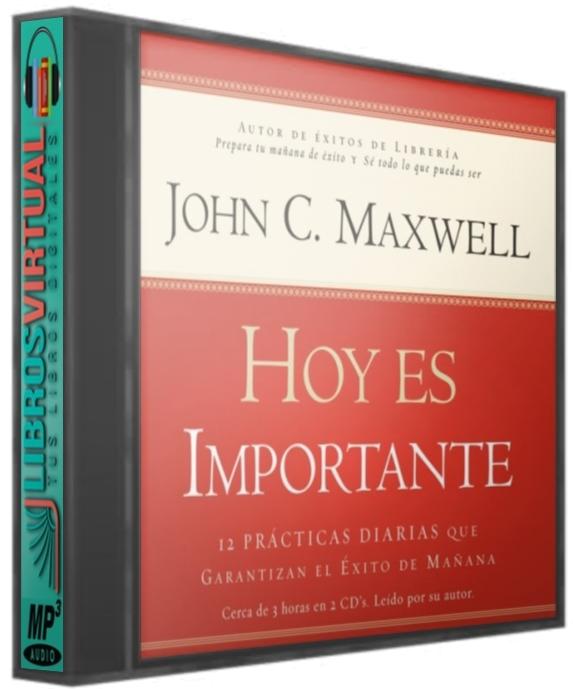 Hoy Es Importante – John Maxwell [AudioLibro]