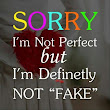 Sorry I'm not perfect ...