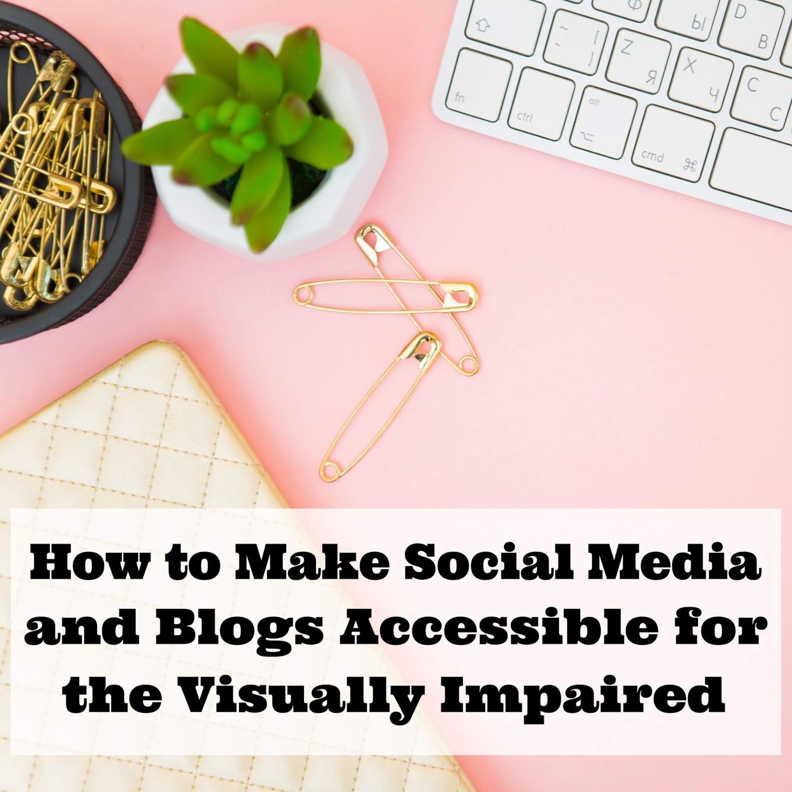How To Make Social Media And Blogs Accessible For The Visually
