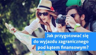 Jak przygotować się do wyjazdu zagranicznego pod kątem finansowym?