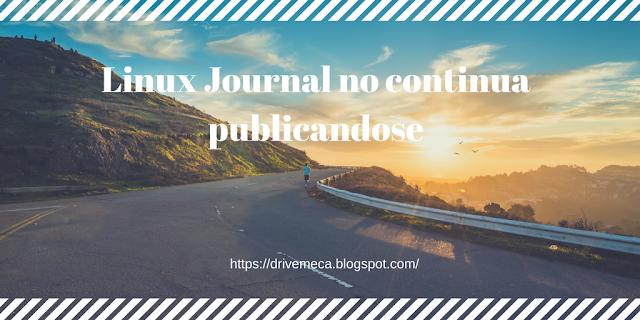 Linux Journal deja de publicarse. Nos lamentamos sus seguidores