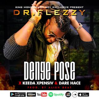 Dr Flezzy Ft. Keeda Xpensiv x Dare Hace - Denge Pose (Prod. Alien Beat)