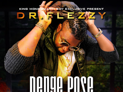 DOWNLOAD MP3: Dr Flezzy Ft. Keeda Xpensiv x Dare Hace - Denge Pose (Prod. Alien Beat)