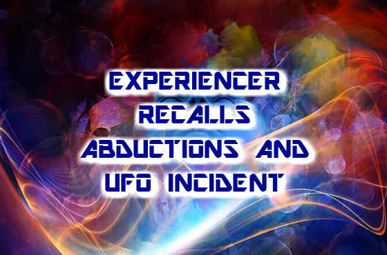 Experiencer Recalls Abductions and UFO Incident