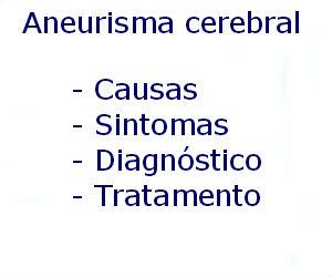Aneurisma cerebral causas sintomas diagnóstico tratamento prevenção riscos complicações