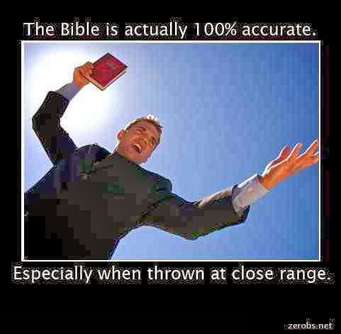 Funny Biblical Inerrancy Meme Picture - The Bible is 100% accurate, especially when thrown at close range