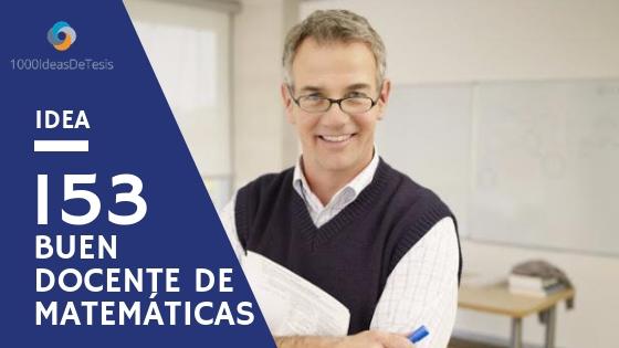 Idea de tesis 153 de 1000 ideas de tesis: ¿Cuáles son las representaciones de buen docente de matemática que poseen los alumnos egresados del profesorado en matemática?