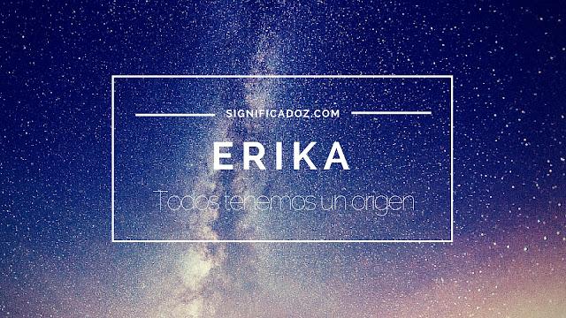 Significado y Origen del Nombre Erika ¿Que significa?