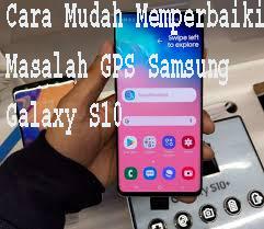 Cara Mudah Memperbaiki Masalah GPS Samsung Galaxy S10 1