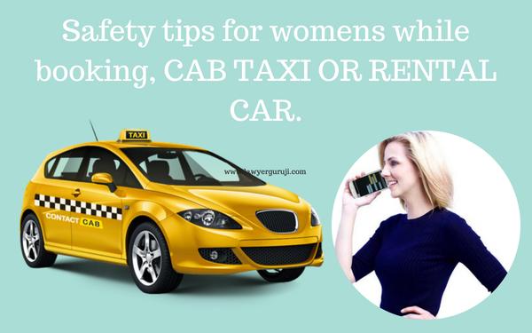 जब भी महिलाये CAB  बुक करे वह चाहे एप्लीकेशन के माध्यम से हो या फ़ोन करके इन बातो  को जरूर ध्यान दे जो की इनकी सुरक्षा के लिए है ।  Safety tips for women's while booking CAB TAXI OR RENTAL CAR.