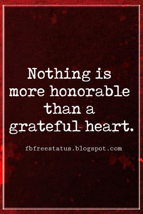 Inspirational Quotes For Thanksgiving, Nothing is more honorable than a grateful heart. – By Seneca
