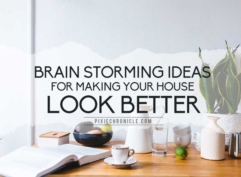 Brainstorming Ideas for Making Your House Look Better