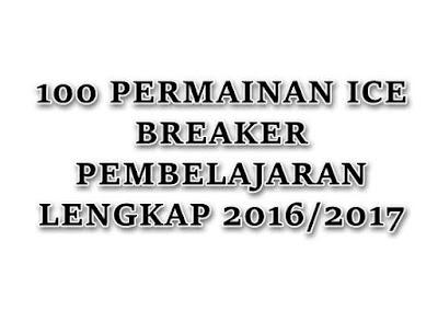 100 Ice Breaker Pembelajaran Lengkap 2016/2017