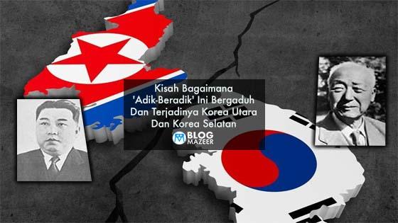 Kisah Bagaimana 'Adik-Beradik' Ini Bergaduh Dan Terjadinya Korea Utara Dan Korea Selatan