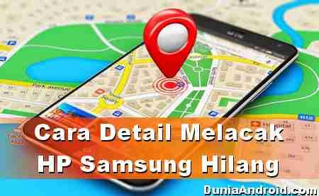 Cara Menemukan dan Lacak HP Samsung Hilang, Tutorial Lengkap!