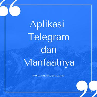 Aplikasi Telegram dan Manfaat Yang Saya Rasakan