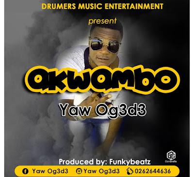 Yaw Og3d3 — Akwambo (Prod. By FunkyBeatz)