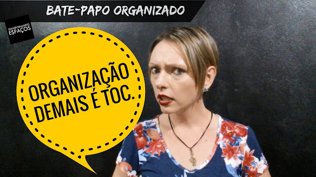 Bate-papo Organizado | Ser organizado demais é TOC!