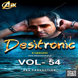 Desitronic Vol.54 - ABK Production - DJ Abhishek Kanpur