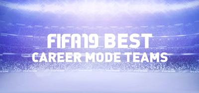 best teams fifa 19 career mode