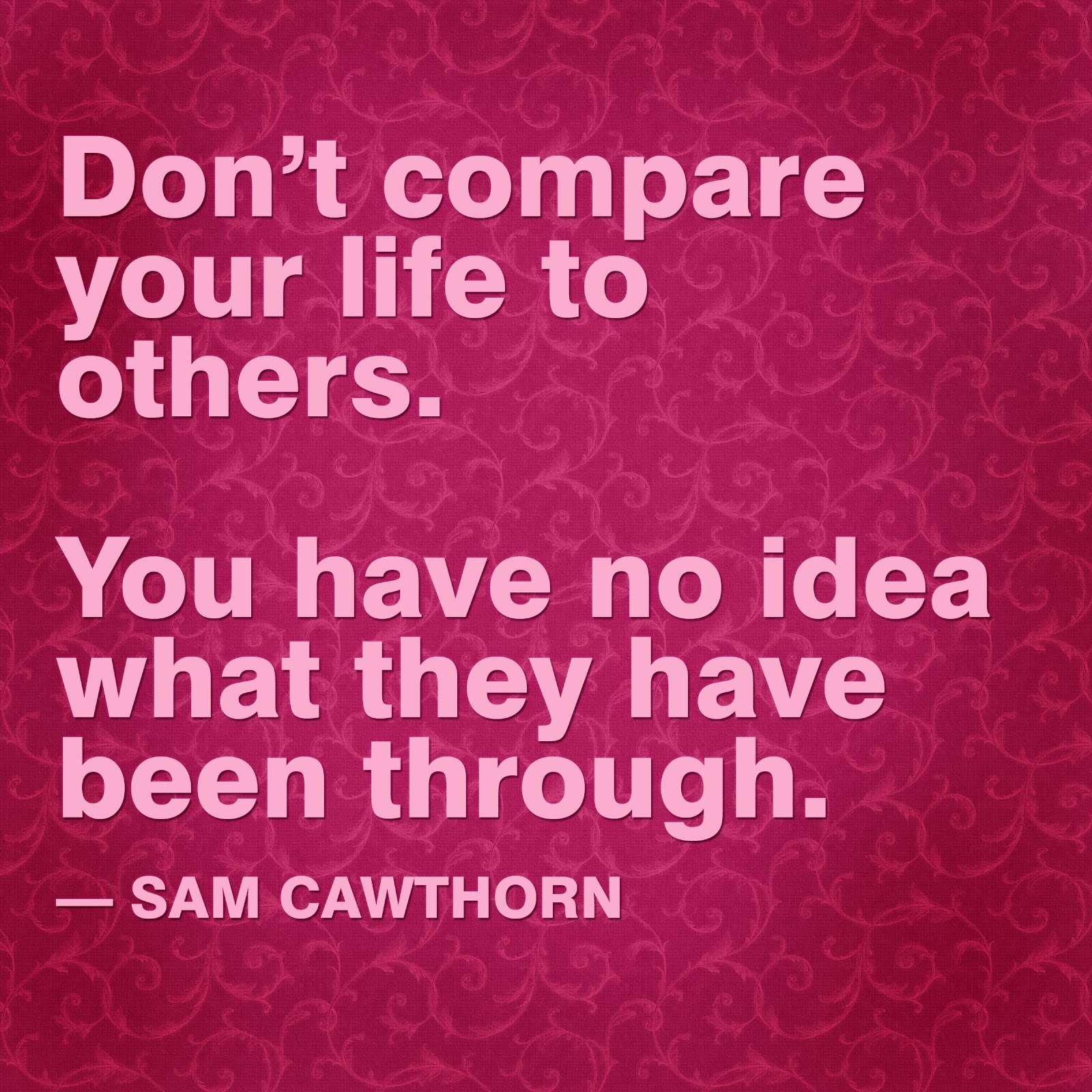 Happy To Inspire Quote Of The Day Dont Compare Your Life To Others