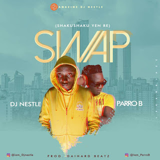MUSIC: Dj Nestle x Parro B - Swap