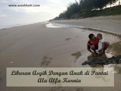 Liburan Asyik Dengan Anak di Pantai Ala Alfa Kurnia