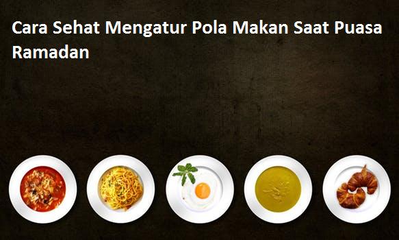 Cara Sehat Mengatur Pola Makan Saat Puasa Ramadan