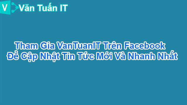 Tham Gia VanTuanIT Trên Facebook Để Cập Nhật Tin Tức Mới Và Nhanh Nhất