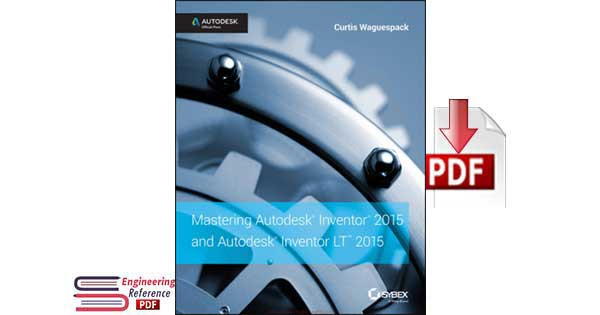Mastering Autodesk Inventor 2015 and Autodesk Inventor LT 2015 By Curtis Waguespack