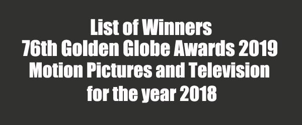 List of Winners - 76th Golden Globe Awards 2019