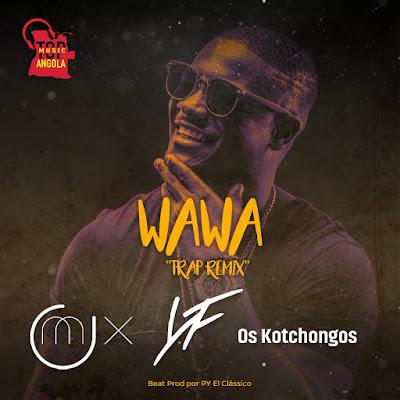 Dj OMix ft Young Family & Os Kotchongos - Wawa (Trap Remix) [Download] baixar nova musica descarregar 2019