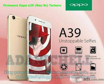 Pada sore kali ini aku akan menyebarkan satu buah Firmware Oppo a39 (Neo 9s) Terbaru