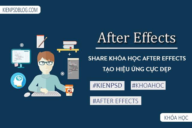 Share Khóa Học After Effects Tạo Hiệu Ứng Nhiều Loại Cực Đẹp