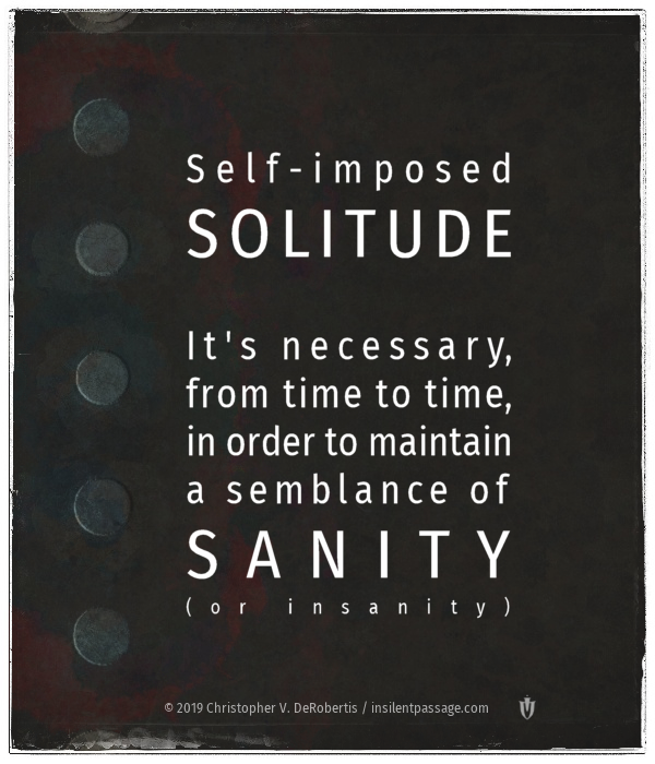 Todays Tendril [20191020] - Solitude (In)Sanity Copyright 2019 Christopher V. DeRobertis. All rights reserved. insilentpassage.com