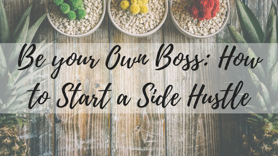 Be your Own Boss: How to Start a Side Hustle
