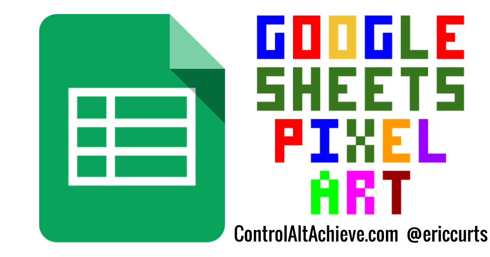 Control Alt Achieve: Pixel Art Activities for any Subject with Google Sheets
