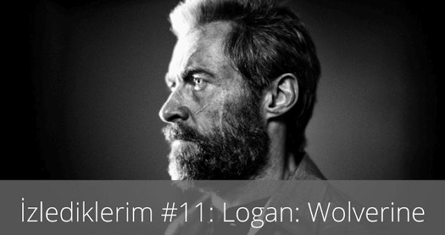 İzlediklerim #11: Logan: Wolverine