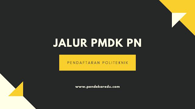 Pendaftaran Politeknik Jalur PMDK PN