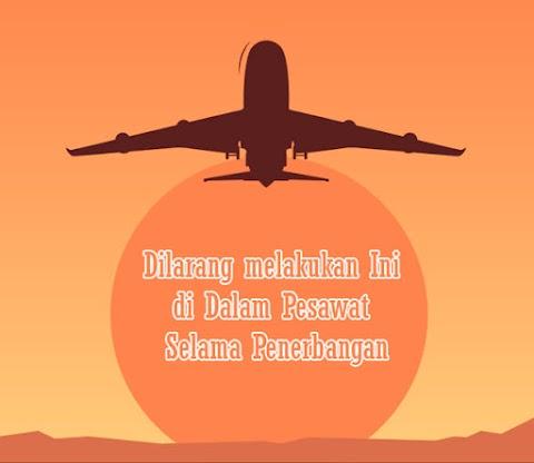 Hal yang Dilarang Dilakukan di Dalam Pesawat Selama Penerbangan