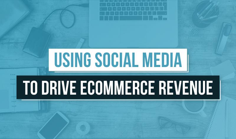 Using #SocialMedia to Drive Ecommerce Revenue - #infographic