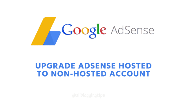 How to update hosted AdSense to Non-hosted AdSense Account The leading advertising network of Google Adsense has changed its policies for the approval of the Adsense account. Earlier, getting approval for the AdSense account was very easy. All you needed was to request AdSense through blogspot or youtube and use it on any other website you want. That was a very easy process but people started using it badly. After getting AdSense they started using it on low quality blogs and spam.