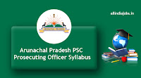Arunachal Pradesh PSC Prosecuting Officer Syllabus