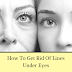 How To Get Rid Of Lines Under Eyes
