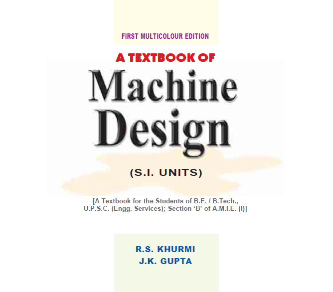 أفضل كتاب في التصميم الميكانيكيpdfA Textbook of Machine Design by R.S.KHURMI AND J.K.GUPTA